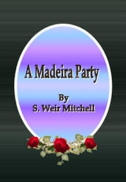 A Madeira Party ebook by S. Weir Mitchell