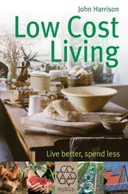 Low-Cost Living - Live better, spend less ebook by John Harrison