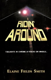 Ridin' Around: Taillights in Chrome, 8-Tracks on Wheels ebook by Elaine Smith