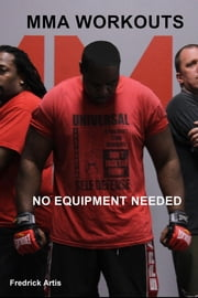 MMA Workouts - No Equipment Needed ebook by Fredrick Artis
