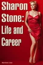 Sharon Stone: Life and Career ebook by Marilene Lima