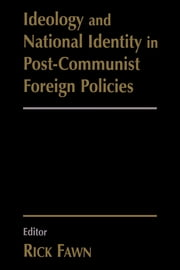 Ideology and National Identity in Post-communist Foreign Policy ebook by Rick Fawn