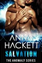 Salvation (Anomaly Series #4) ebook by Anna Hackett