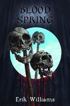 Blood Spring ebook by Erik Williams