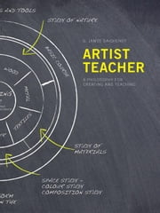 Artist Teacher: A Philosophy for Creating and Teaching ebook by Daichendt, G. James