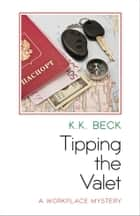 Tipping the Valet - A Workplace Mystery ebook by K.K.  Beck