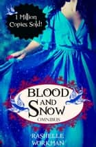 Blood and Snow Omnibus: A Boxed Set of Reimagined Fairy Tales, Including a Vampiric Snow White, Cinderella is a Witch, a Beastly Beauty, Jasmine, Sleeping Beauty, and more! ebook by RaShelle Workman