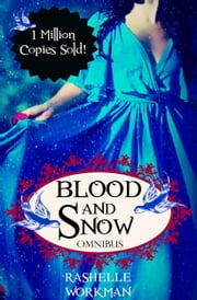 Blood and Snow Omnibus: A Boxed Set of Reimagined Fairy Tales, Including a Vampiric Snow White, Cinderella is a Witch, a Beastly Beauty, Jasmine, Sleeping Beauty, and more! eBook par RaShelle Workman