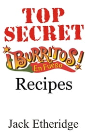 Top Secret Burritos En Fuego Recipes ebook by Jack Etheridge
