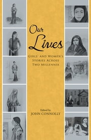Our Lives - Girls' and Women's Stories Across Two Millennia ebook by John Connolly