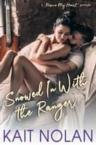 Snowed In With The Ranger - A Rescue My Heart Prelude ebook by Kait Nolan