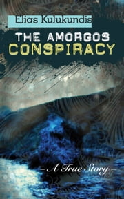 The Amorgos Conspiracy - A True Story ebook by Elias Kulukundis