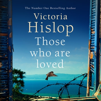 Those Who Are Loved - The compelling Number One Sunday Times bestseller, 'A Must Read' audiobook by Victoria Hislop