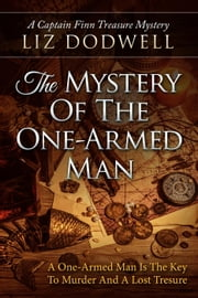 The Mystery of the One-Armed Man - Captain Finn Treasure Mysteries, #1 ebook by Liz Dodwell