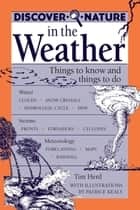Discover Nature in the Weather - Things to know and Things to Do ebook by Tim Herd
