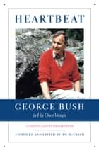 Heartbeat: George Bush in His Own Words ebook by Jim McGrath