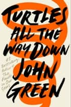 Turtles All the Way Down ekitaplar by John Green