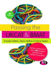 Passing the UKCAT and BMAT - Advice, Guidance and Over 600 Questions for Revision and Practice ebook by Rosalie Hutton,Glenn Hutton,Felicity Taylor