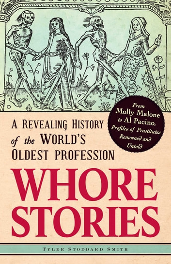 Whore Stories - A Revealing History of the World's Oldest Profession eBook by Tyler Stoddard Smith