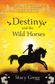 Destiny and the Wild Horses (Pony Club Secrets, Book 3) ebook by Stacy Gregg