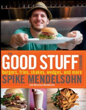The Good Stuff Cookbook ebook by Micheline Mendelsohn,Spike Mendelsohn