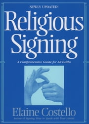 Religious Signing - A Comprehensive Guide For All Faiths ebook by Elaine Costello, Ph.D.