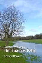 Rambling Man Walks the Thames Path ebook by Andrew Bowden