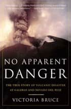 No Apparent Danger - The True Story of Volcanic Disaster at Galeras and Nevado Del Ruiz ebook by Victoria Bruce