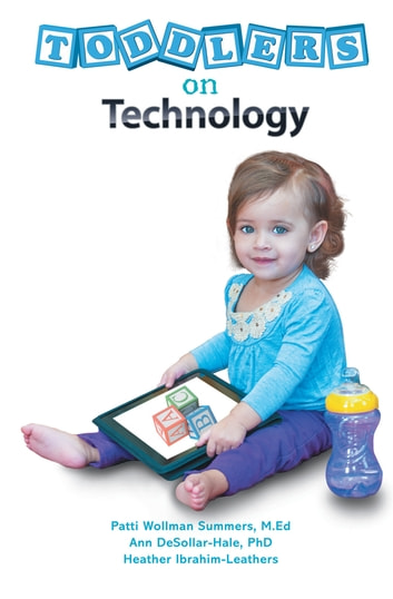 Toddlers on Technology - A Parents' Guide ebook by Patti Summers;A.DeSollar; H.Leathers
