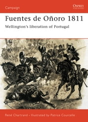 Fuentes de Oñoro 1811 - Wellington?s liberation of Portugal ebook by René Chartrand,Patrice Courcelle