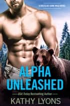 Alpha Unleashed ebook by Kathy Lyons