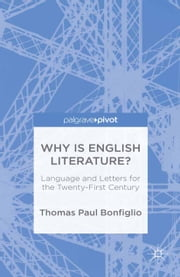 Why is English Literature? - Language and Letters for the Twenty-First Century ebook by T. Bonfiglio