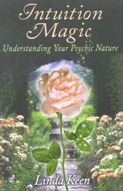 Intuition Magic: Understanding Your Psychic Nature ebook by Keen, Linda