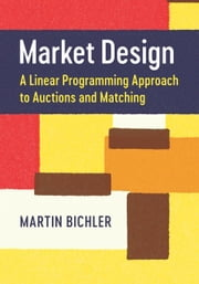 Market Design - A Linear Programming Approach to Auctions and Matching eBook by Martin Bichler