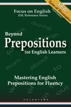Beyond Prepositions for ESL Learners: Mastering English Prepositions for Fluency ebook by Thomas Celentano