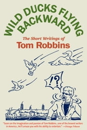 Wild Ducks Flying Backward ebook by Tom Robbins