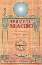 Hermetic Magic: The Postmodern Magical Papyrus of Abaris ebook by Stephen E. Flowers