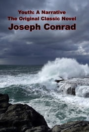 Youth: A Narrative, The Original Classic Novel ebook by Joseph Conrad