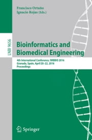 Bioinformatics and Biomedical Engineering - 4th International Conference, IWBBIO 2016, Granada, Spain, April 20-22, 2016, Proceedings ebook by Francisco Ortuño,Ignacio Rojas