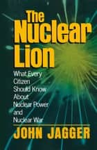 The Nuclear Lion ebook by John Jagger