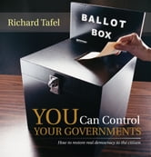 YOU Can Control Your Governments - How to restore real democracy to the citizen ebook by Richard Tafel