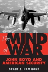 The Mind of War - John Boyd and American Security ebook by Grant Hammond