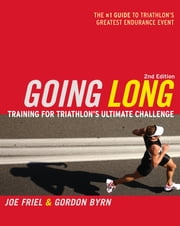 Going Long - Training for Triathlon's Ultimate Challenge ebook by Joe Friel, Gordon Byrn
