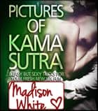 Pictures of Kamasutra ebook by Madison White