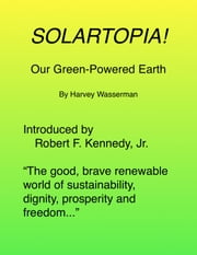 SOLARTOPIA! Our Green-Powered Earth, A.D. 2030 ebook by Wasserman, Harvey F