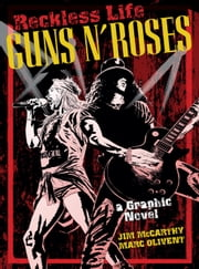 Reckless Life: The Guns 'n' Roses Graphic Novel ebook by Marc Olivent,Jim McCarthy