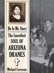 He Is My Story - The Sanctified Soul of Arizona Dranes ebook by Michael Corcoran
