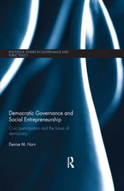 Democratic Governance and Social Entrepreneurship - Civic Participation and the Future of Democracy ebook by Denise M. Horn