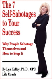 The 7 Self-Sabotages to Your Success: Why People Sabotage Themselves and How to Stop It ebook by Lyn Kelley