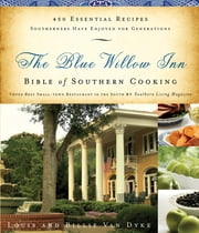The Blue Willow Inn Bible of Southern Cooking - 450 Essential Recipes Southerners Have Enjoyed for Generations ebook by Louis Van Dyke,Billie Van Dyke